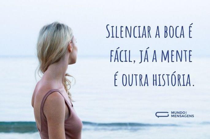Silenciar a boca é fácil, já a mente é outra história.