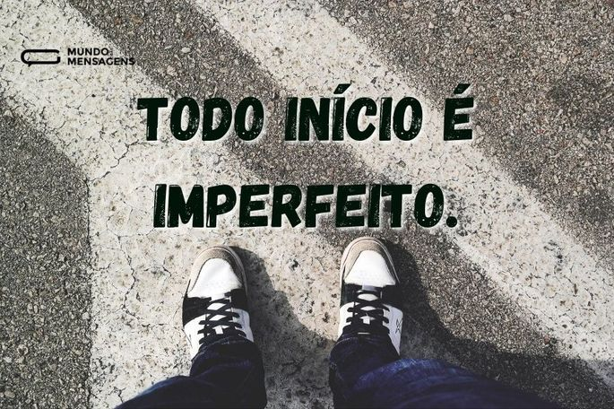Todo início é imperfeito.