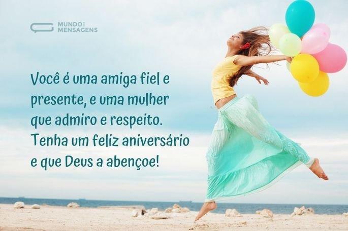 Você é uma amiga fiel e presente, e uma mulher que admiro e respeito. Tenha um feliz aniversário e que Deus a abençoe!