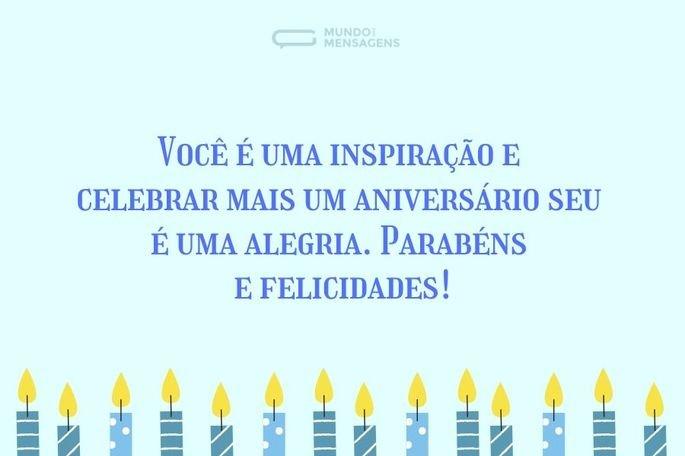 Você é uma inspiração e celebrar mais um aniversário seu é uma alegria. Parabéns e felicidades!