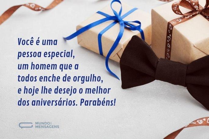 Você é uma pessoa especial, um homem que a todos enche de orgulho, e hoje lhe desejo o melhor dos aniversários. Parabéns!