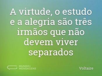 A virtude, o estudo e a alegria são três irmãos que não devem viver separados