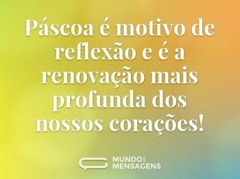 Páscoa é motivo de reflexão e é a renovação mais profunda dos nossos corações!