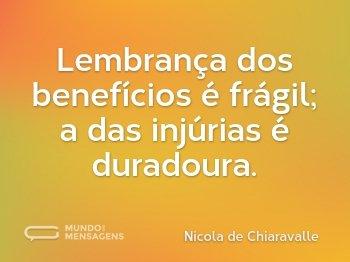 Lembrança dos benefícios é frágil; a das injúrias é duradoura.