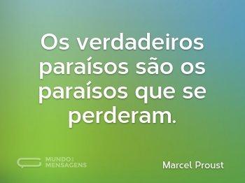 Os verdadeiros paraísos são os paraísos que se perderam.
