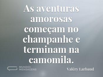 As aventuras amorosas começam no champanhe e terminam na camomila.