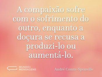 A compaixão sofre com o sofrimento do outro, enquanto a doçura se recusa a produzi-lo ou aumentá-lo.