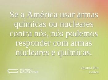 Se a América usar armas químicas ou nucleares contra nós, nós podemos responder com armas nucleares e químicas.