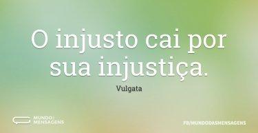 O injusto cai por sua injustiça.