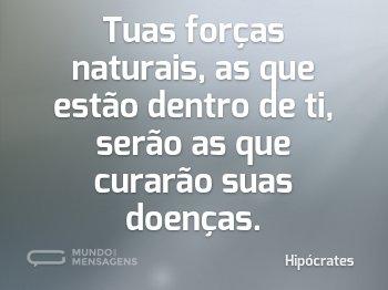 Tuas forças naturais, as que estão dentro de ti, serão as que curarão suas doenças.