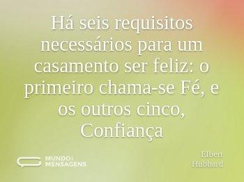 Há seis requisitos necessários para um casamento ser feliz: o primeiro chama-se Fé, e os outros cinco, Confiança