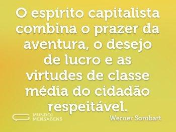 O espírito capitalista combina o prazer da aventura, o desejo de lucro e as virtudes de classe média do cidadão respeitável.