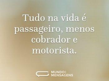 Tudo na vida é passageiro, menos cobrador e motorista.