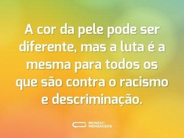 A cor da pele pode ser diferente, mas a luta é a mesma para todos os que são contra o racismo e descriminação.