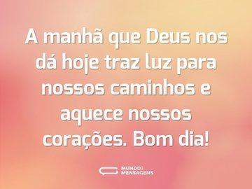 A manhã que Deus nos dá hoje traz luz para nossos caminhos e aquece nossos corações. Bom dia!