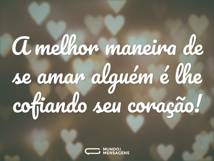 A melhor maneira de se amar alguém é lhe...