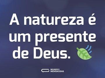 A natureza é um presente de Deus. 🍃