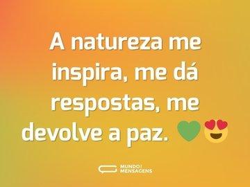 A natureza me inspira, me dá respostas, me devolve a paz. 💚😍