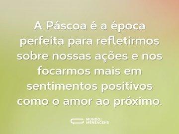 A Páscoa é a época perfeita para refletirmos sobre nossas ações e nos focarmos mais em sentimentos positivos como o amor ao próximo.