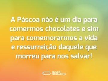 A Páscoa não é um dia para comermos chocolates e sim para comemorarmos a vida e ressureição daquele que morreu para nos salvar!