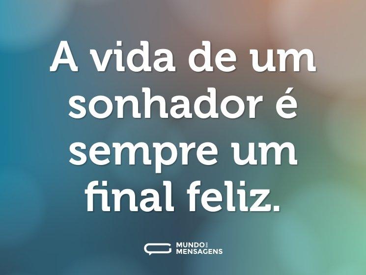 A vida de um sonhador é sempre um final feliz.