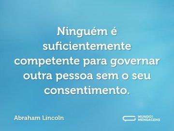 Ninguém é suficientemente competente para governar outra pessoa sem o seu consentimento.