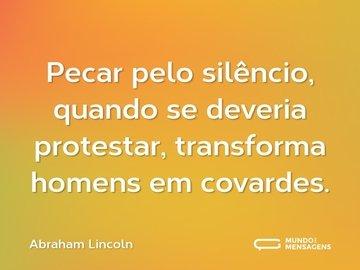 Pecar pelo silêncio, quando se deveria protestar, transforma homens em covardes.