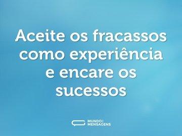 Aceite os fracassos como experiência e encare os sucessos