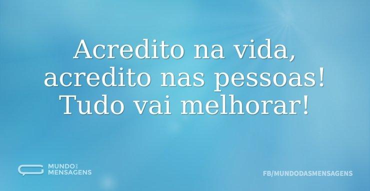 Acredito na vida, acredito nas pessoas! ...