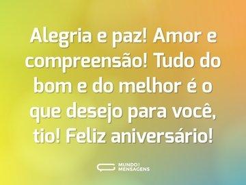 Alegria e paz! Amor e compreensão! Tudo do bom e do melhor é o que desejo para você, tio! Feliz aniversário!