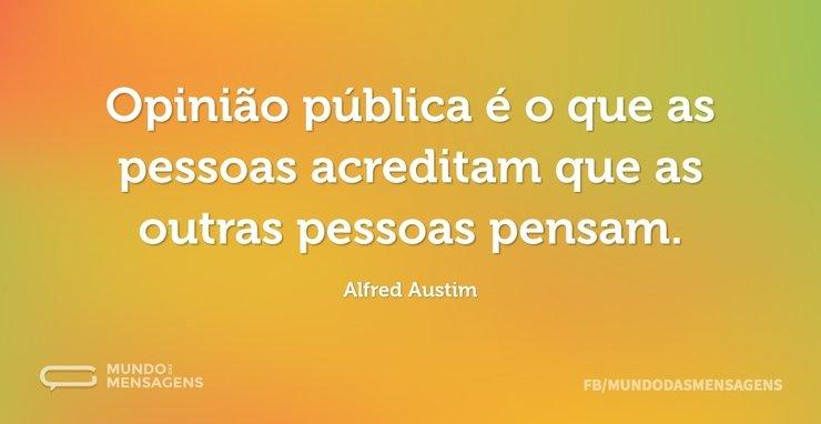 Opinião pública é o que as pessoas acred...
