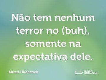 Não tem nenhum terror no (buh), somente na expectativa dele.