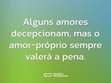 Alguns amores decepcionam, mas o amor-próprio sempre valerá a pena.