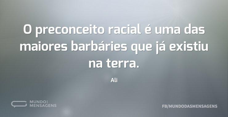 O preconceito racial é uma das maiores b...