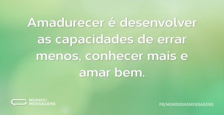 Amadurecer é desenvolver as capacidades ...