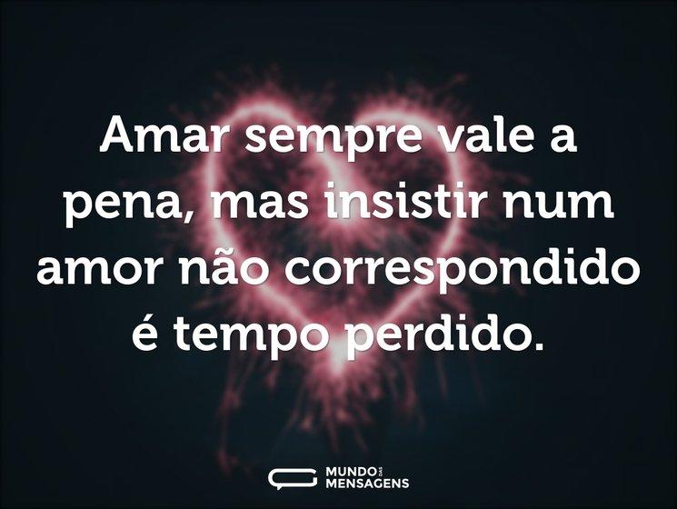 Mensagens De Amor Não Correspondido: Amar Sempre Vale A Pena, Mas Insistir Nu