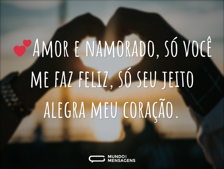 💕Amor e namorado, só você me faz feliz, só seu jeito alegra meu coração.