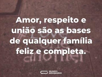 Amor, respeito e união são as bases de qualquer família feliz e completa.