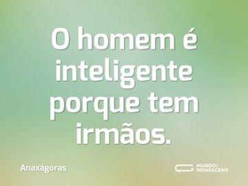 O homem é inteligente porque tem irmãos.