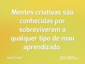 Mentes criativas são conhecidas por sobreviverem a qualquer tipo de mau aprendizado.