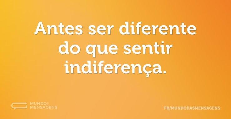 Antes ser diferente do que sentir indife...