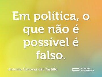 Em política, o que não é possível é falso.