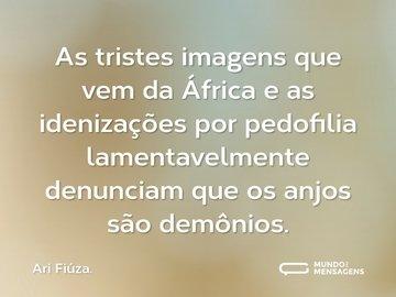 As tristes  imagens que vem da África  e as idenizações por pedofilia  lamentavelmente denunciam que os anjos são demônios.