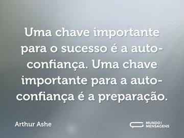 Uma chave importante para o sucesso é a auto-confiança. Uma chave importante para a auto-confiança é a preparação.