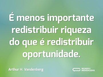É menos importante redistribuir riqueza do que é redistribuir oportunidade.