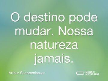 O destino pode mudar. Nossa natureza jamais.