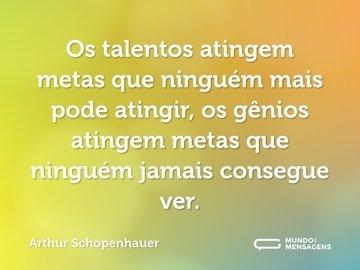 Os talentos atingem metas que ninguém mais pode atingir, os gênios atingem metas que ninguém jamais consegue ver.