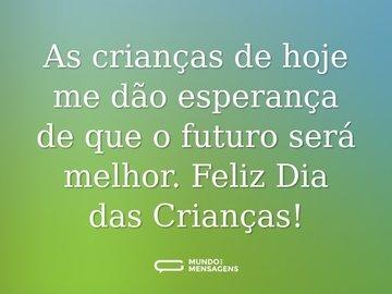 As crianças de hoje me dão esperança de que o futuro será melhor. Feliz dia das crianças!