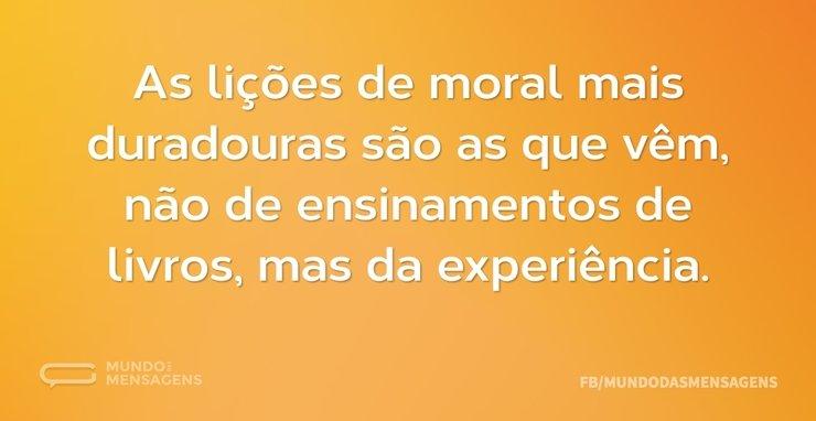 As lições de moral mais duradouras são a...