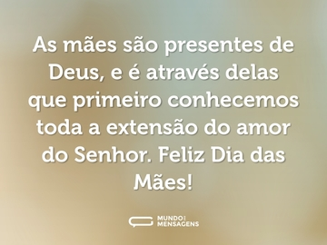 As mães são presentes de Deus, e é através delas que primeiro conhecemos toda a extensão do amor do Senhor. Feliz Dia das Mães!